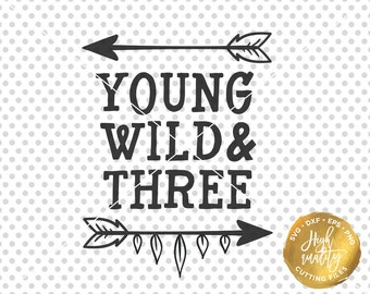 Birthday SVG DXF Cut File, Young Wild and Three Svg Cutting File, Third Birthday Svg Dxf Cutfile, Kids Birthday Cutfile, Birthday Clipart