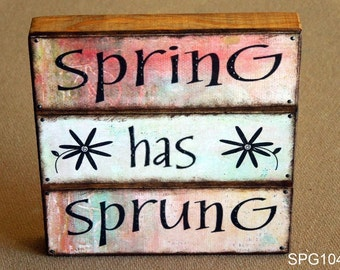 Spring Has Sprung Quote Block (SPG104)