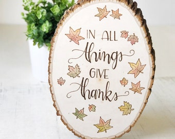 Wood Burned Wood Slice | In All Things Give Thanks | Medium Wood Slice | Hand Lettered | Wall Art