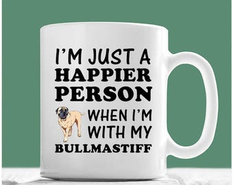 Bullmastiff Mug, I'm Just A Happier Person When I'm With My Bullmastiff, Bullmastiff Coffee Mug, Bullmastiff Gifts