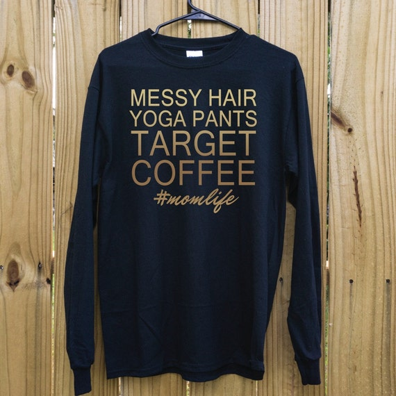 Messy Hair Yoga Pants Target Coffee Mom Life Shirt Messy