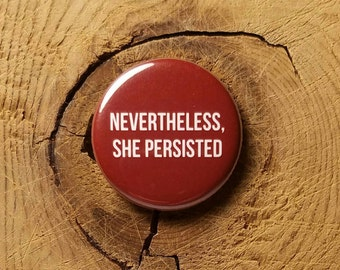 "Nevertheless, She Persisted (1-1/4"" Pinback Button or Magnet)"