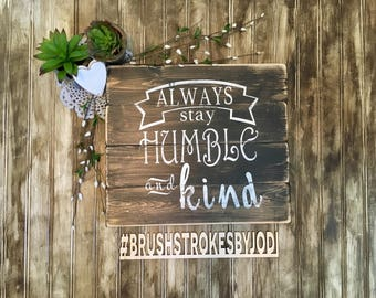 Always stay humble and kind, rustic wood sign, handpainted wooden sign, wooden sign, wood sign, inspirational sign, positive sign, rustic