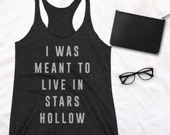 I Was Meant to Live in Stars Hollow shirt gilmore girls shirt Lorelai gilmore rory gilmore girls tank top