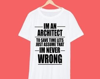 I'm Never Wrong Architect T Shirt