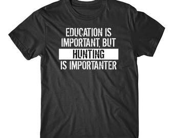 Education Is Important But Hunting Is Importanter Funny T-Shirt