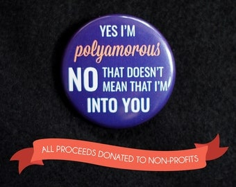 "Yes I'm polyamorous, no that doesn't mean that I'm into you - 1.25"" button pin badge [Polyamory poly pride]"