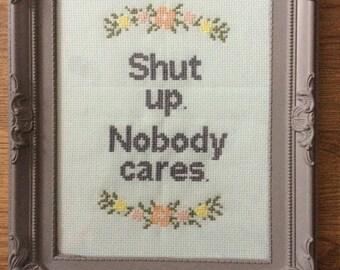 Shut up nobody cares funny cross stitch
