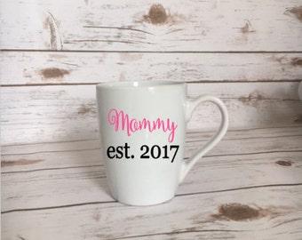 Mommy Est. 2017 Coffee Mug, Custom Mom Mug, Mothers Day Gift, New Mom Present, Baby Shower Gift, Baby Shower Present, Custom Mothers Day