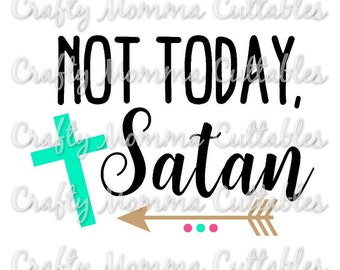 Not today Satan SVG file // No Satan Cut File // Not today Satan SVG //  Bye Satan svg // Christian svg