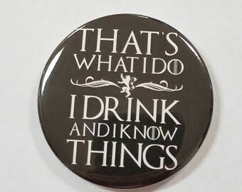 That's What I Do I Drink and I Know Things Button or Magnet