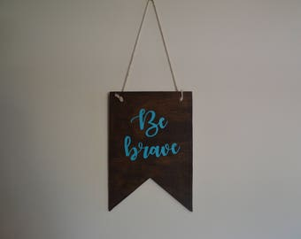 Be Brave Rustic Wood Banner