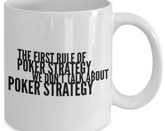 Poker Gift Coffee Mug - The First Rule of Poker Strategy We Don't Talk About Poker Strategy - Unique gift mug for him, wife, men, women