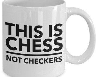 Chess coffee mug - This Is Chess Not Checkers - Unique gift mug for chessmaster