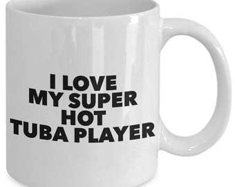 I love my super hot tuba player - Unique gift mug for him, her, mom, dad, husband, wife, boyfriend, men, women