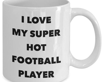 I love my super hot football player - Unique gift mug for football player, him, her, husband, wife, boyfriend, men, women