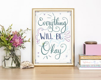 Everything Will Be Okay Hand Lettered Digital Print, 8x11 Instant Download, Handmade Digital Artwork, Wall Art, Gift for Her, Art Prints