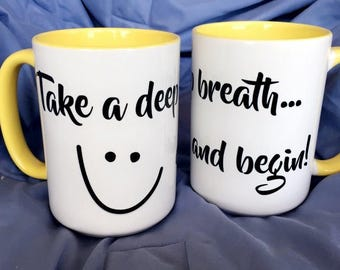 Take a Deep Breath  // Inspirational Mug - 11 or 15oz