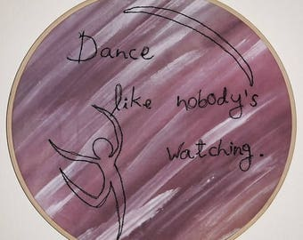 Dance Like Nobody's Watching. Embroidery Hoop Art.