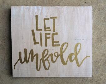 let life unfold wooden sign