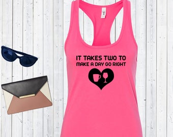 It Takes Two To Make A Day Go Right Tank Top. Drinking Tanks. Coffee Lovers. Wine Lovers [D0164,D0162]