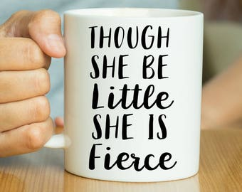 Though She Be Little She Is Fierce - Feminist Mug, Feminist Quote, Funny Feminist, Feminist Gift, Quote Mug, Gift For Her, Gift For Feminist