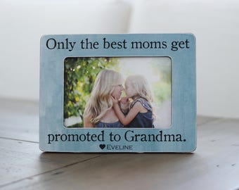 Only the Best Moms Get Promoted to Grandma Quote Picture Frame for Grandma Grandmother