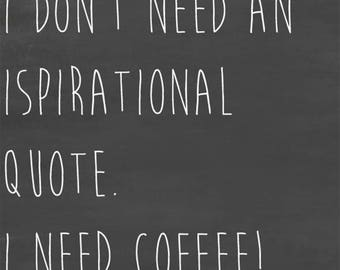 I Need Coffee Quote *INSTANT DOWNLOAD*