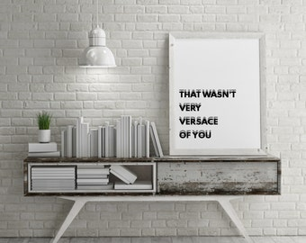 That Wasn't Very Versace Of You - Modern Wall Art Print - Designer Fashion Urban Home Interior Style - A4 / A3 / Digital Poster - Printable
