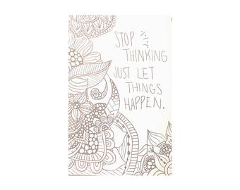 Print- Stop thinking, Just let things Happen Art Print