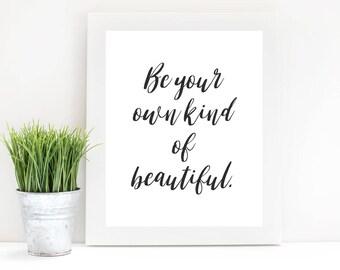 "Inspirational Printable- ""Be Your Own Kind of Beautiful"" - Digital Download - Printable Art"