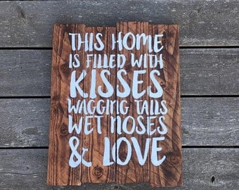 This Home is Filled with Kisses Wagging Tails Wet Noses & Love, Pallet Sign, Rustic Wall Decor