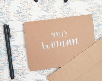 Nasty Woman – Hand Lettered Card - Feminist – Calligraphy