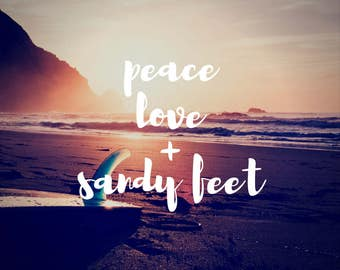 Peace, Love + Sandy Feet