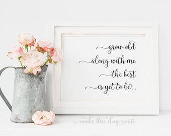Grow Old Along With Me The Best Is Yet To Be printable Digital Art Quote, Romantic Quote, Wedding Printable