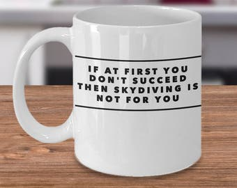 Skydiving Mug - Gift For Skydiver - Skydiving Gifts - Adrenaline Junkie - If At First You Don't Succeed Then Skydiving Is Not For You