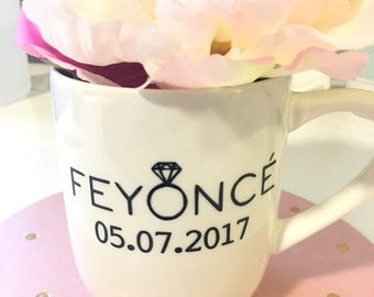 Feyonce coffee mug- fiancee coffee mug- engagement gift- feyonce- bride to be gift- funny wedding coffee mugs- bride coffee mugs- beyonce mu