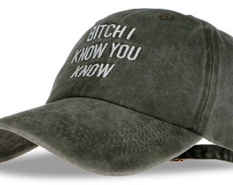 Bitch I Know You Know Cap Hat Dad Hat Quote