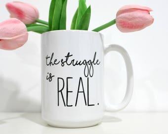 The Struggle is Real Mug-Funny Gift-Funny Coffee Mug-Gift for Her-Gift for Him-Birthday Gift