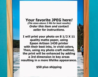 I will use your favorite JPEG to print, enhance, and frame, 8 1/2 X 11 size print, ready to hang.