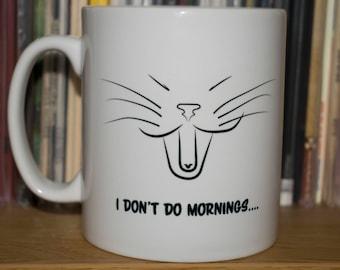10 oz Mug, Cat Mug, Yawning Cat Mug, I Don't Do Mornings Mug, Until I Have a Cup of Coffee, Coffee Cup, 2 Sided Mug, Cat Face Mug