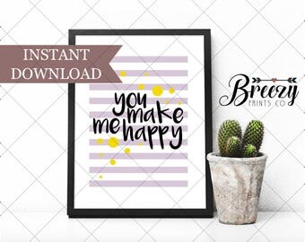 Digital Download, You Make Me Happy, Wall Decor, Printable, Quick and Easy Gift or Room Accent