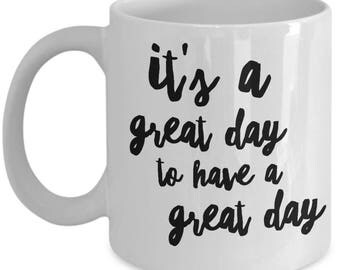 It's a Great Day to have a Great Day Coffee Mug