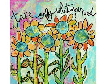 wild flower, inspirational, eco, environmental art, yellow flower, quote, take only what you need, flower, bloom, blossom, sunflower, hippie