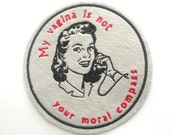 My vagina is not your moral compass sew on embroidered patch applique, mature, womens rights, feminist patch