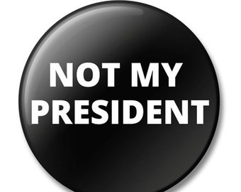 ON SALE Not My President Buttons, Pin, Anna Joyce, Portland, OR
