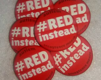 Red Instead - 1.25 inches - Autism Acceptance Month Button - Autistic Neurodiversity RedInstead