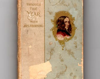 Antique Book of Poetry, Through the YEAR with Mrs. Browning  1800's printed in Boston by DeWolfe, Fiske  Co.