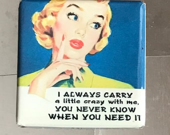 I always carry a little crazy.... Custom made 1.5 X 1.5 inch magnet