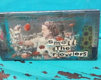 Smell The Flowers-Mixes Media Block Art